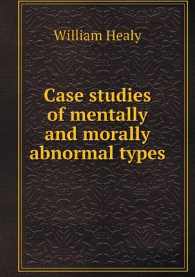 Case Studies of Mentally and Morally Abnormal Types (Paperback)