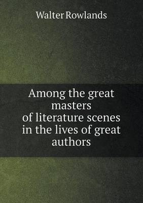 Among the Great Masters of Literature Scenes in the Lives of Great Authors (Paperback)