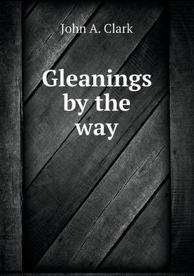 Gleanings by the Way (Paperback)