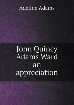 John Quincy Adams Ward an Appreciation (Paperback)