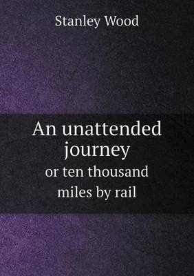 An Unattended Journey or Ten Thousand Miles by Rail (Paperback)