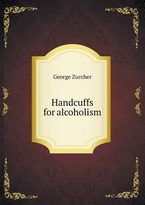 Handcuffs for Alcoholism (Paperback)