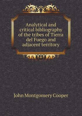 Analytical and Critical Bibliography of the Tribes of Tierra del Fuego and Adjacent Territory (Paperback)