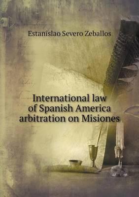 International Law of Spanish America Arbitration on Misiones (Paperback)