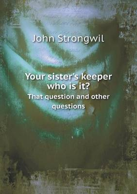 Your Sister's Keeper Who Is It? That Question and Other Questions (Paperback)