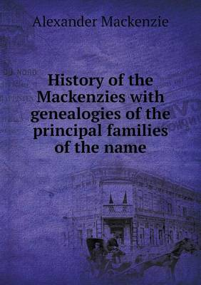 History of the Mackenzies with Genealogies of the Principal Families of the Name (Paperback)