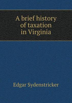 A Brief History of Taxation in Virginia (Paperback)