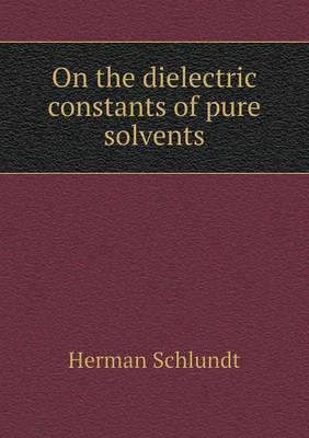On the Dielectric Constants of Pure Solvents (Paperback)