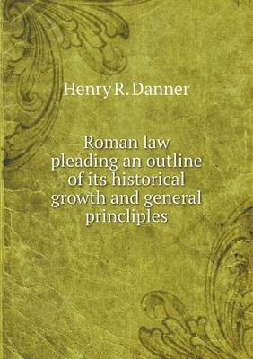 Roman Law Pleading an Outline of Its Historical Growth and General Princliples (Paperback)