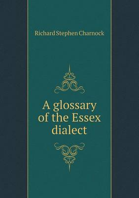 A Glossary of the Essex Dialect (Paperback)