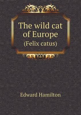 The Wild Cat of Europe (Felix Catus) (Paperback)