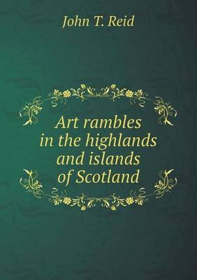 Art Rambles in the Highlands and Islands of Scotland (Paperback)