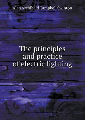 The Principles and Practice of Electric Lighting (Paperback)