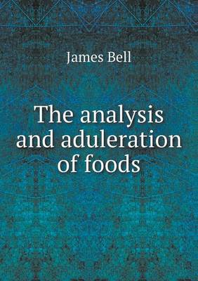 The Analysis and Aduleration of Foods (Paperback)