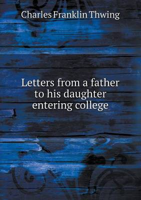 Letters from a Father to His Daughter Entering College (Paperback)