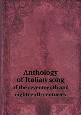 Anthology of Italian Song of the Seventeenth and Eighteenth Centuries (Paperback)