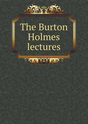 The Burton Holmes Lectures (Paperback)