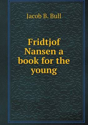Fridtjof Nansen a Book for the Young (Paperback)