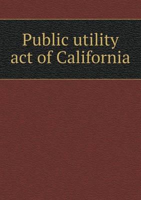 Public Utility Act of California (Paperback)
