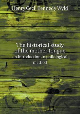 The Historical Study of the Mother Tongue an Introduction to Philological Method (Paperback)