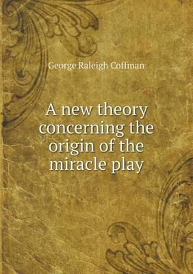 A New Theory Concerning the Origin of the Miracle Play (Paperback)