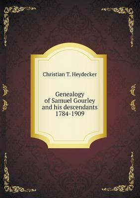 Genealogy of Samuel Gourley and His Descendants 1784-1909 (Paperback)