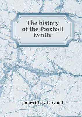 The History of the Parshall Family (Paperback)