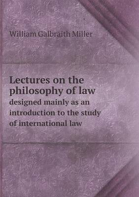 Lectures on the Philosophy of Law Designed Mainly as an Introduction to the Study of International Law (Paperback)
