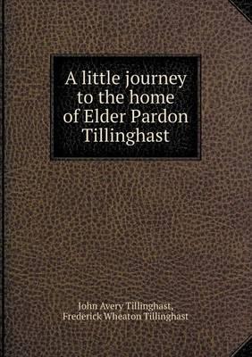 A Little Journey to the Home of Elder Pardon Tillinghast (Paperback)