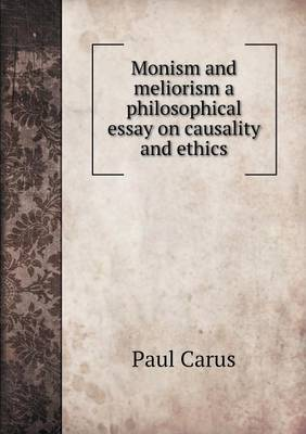 Monism and Meliorism a Philosophical Essay on Causality and Ethics (Paperback)