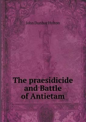 The Praesidicide and Battle of Antietam (Paperback)