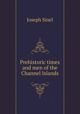Prehistoric Times and Men of the Channel Islands (Paperback)