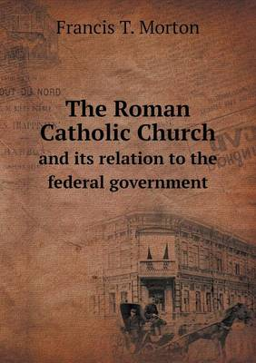 The Roman Catholic Church and Its Relation to the Federal Government (Paperback)