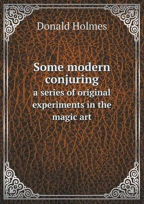 Some Modern Conjuring a Series of Original Experiments in the Magic Art (Paperback)