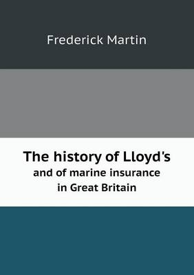 The History of Lloyd's and of Marine Insurance in Great Britain (Paperback)