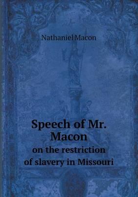 Speech of Mr. Macon on the Restriction of Slavery in Missouri (Paperback)