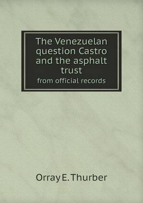 The Venezuelan Question Castro and the Asphalt Trust from Official Records (Paperback)