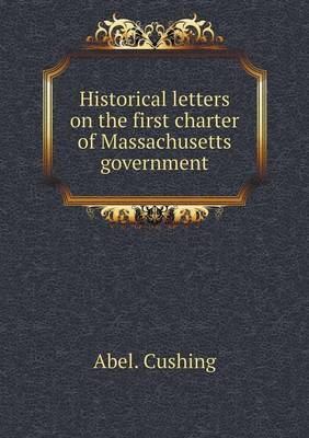 Historical Letters on the First Charter of Massachusetts Government (Paperback)