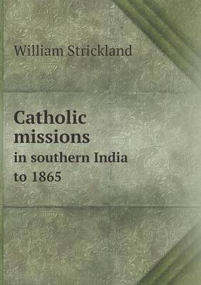 Catholic Missions in Southern India to 1865 (Paperback)