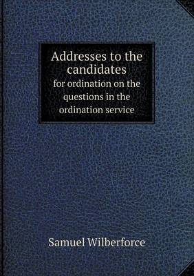 Addresses to the Candidates for Ordination on the Questions in the Ordination Service (Paperback)
