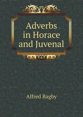 Adverbs in Horace and Juvenal (Paperback)