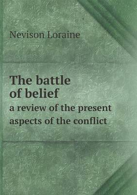 The Battle of Belief a Review of the Present Aspects of the Conflict (Paperback)