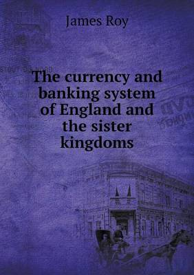 The Currency and Banking System of England and the Sister Kingdoms (Paperback)