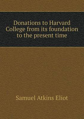 Donations to Harvard College from Its Foundation to the Present Time (Paperback)