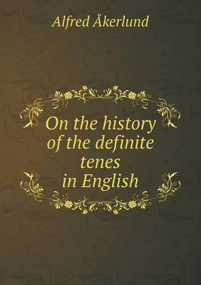 On the History of the Definite Tenes in English (Paperback)