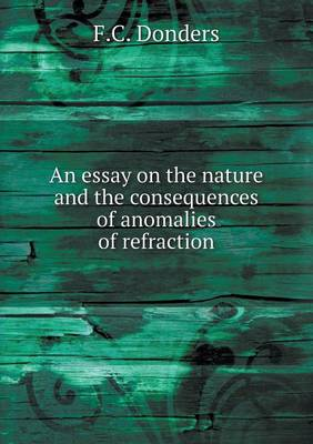 An Essay on the Nature and the Consequences of Anomalies of Refraction (Paperback)