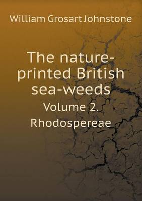 The Nature-Printed British Sea-Weeds Volume 2. Rhodospereae (Paperback)
