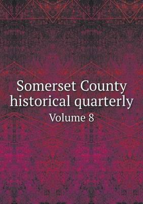 Somerset County Historical Quarterly Volume 8 (Paperback)