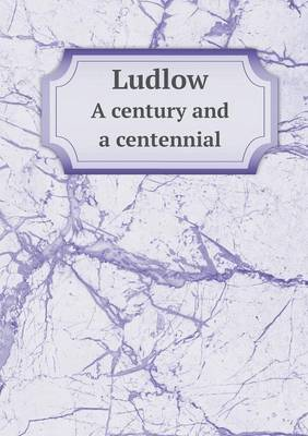Ludlow a Century and a Centennial (Paperback)