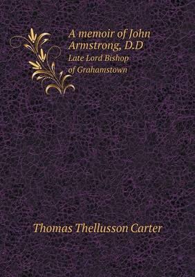 A Memoir of John Armstrong, D.D Late Lord Bishop of Grahamstown (Paperback)